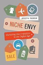 Niche envy : marketing discrimination in the digital age