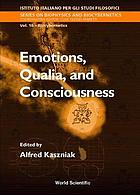Emotions, qualia, and consciousness proceedings of the International School of Biocybernetics, Casamicciola, Napoli, Italy, 19-24 October 1998