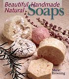 Beautiful handmade natural soaps : practical ways to make hand-milled soap and bath essentials : included-- charming ways to wrap, label & present your creations as gifts