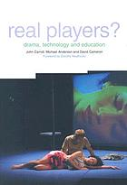 Real players? : drama, technology and education