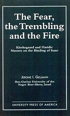 The fear, the trembling, and the fire : Kierkegaard and Hasidic masters on the binding of Isaac