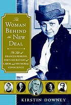 The woman behind the New Deal : the life of Frances Perkins, FDR's Secretary of Labor and his moral conscience