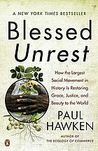 Blessed unrest : how the largest social movement in history is restoring grace, justice, and beauty to the world