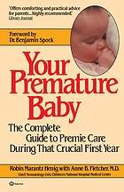 Your premature baby : the complete guide to premie care during that crucial first year