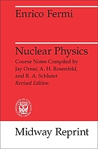 Nuclear physics, a course given by Enrico Fermi at the University of Chicago. Notes compiled by Jay Orear, A. H. Rosenfeld, and R. A. Schluter Rev. ed