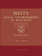 West's legal environment of business : text, cases, ethical, regulatory, international, and e-commerce issues