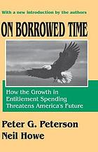 On borrowed time : how the growth in entitlement spending threatens America's future