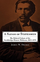 A nation of statesmen : the political culture of the Stockbridge-Munsee Mohicans, 1815-1972