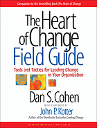 The heart of change field guide : tools and tactics for leading change in your organization