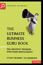 The ultimate business guru book : the greatest thinkers who made management