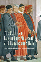 The politics of law in late medieval and Renaissance Italy : essays in honour of Lauro Martines