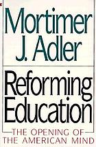 Reforming education : the opening of the American mind