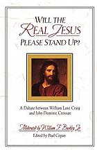 Will the real Jesus please stand up? : a debate between William Lane Craig and John Dominic Crossan