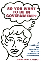 So you want to be in government? : handbook for appointed officials in America's governments