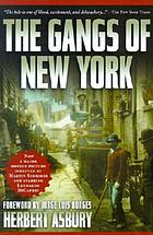 The gangs of New York : an informal history of the underworld