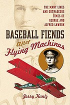 Baseball fiends and flying machines : the many lives and outrageous times of George and Alfred Lawson