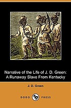 Narrative of the life of J.D. Green, a runaway slave, from Kentucky : containing an account of his three escapes, in 1839, 1846, and 1848