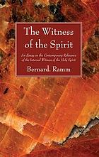 The witness of the Spirit : an essay on the contemporary relevance of the internal witness of the Holy Spirit