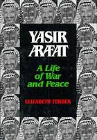 Yasir Arafat : a life of war and peace