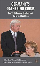 Germany's gathering crisis : the 2005 federal election and the grand coalition