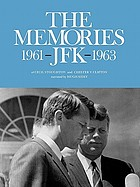 The memories--JFK, 1961-1963, of Cecil Stoughton, the President's photographer, and Major General Chester V. Clifton, the President's military aide