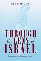 Through the lens of Israel : explorations in state and society