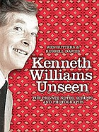 Kenneth Williams unseen : the private notes, scripts and photographs