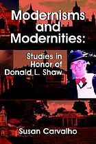 Modernisms and modernities : studies in honor of Donald L. Shaw