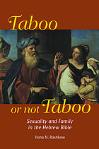 Taboo or not taboo : sexuality and family in the Hebrew Bible