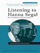 Listening to Hanna Segal : her contribution to psychoanalysis