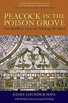 Peacock in the poison grove : two Buddhist texts on training the mind ; the wheel weapon (mtshon cha'khor lo and the poison-destroying peacock (rma bya dug 'joms) attributed to Dharmarakṣita