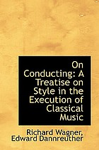 On conducting (Ueber das Dirigiren) a treatise on style in the execution of classical music
