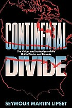 Continental divide : the values and institutions of the United States and Canada