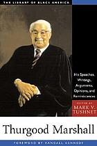 Thurgood Marshall : his speeches, writings, arguments, opinions, and reminiscences