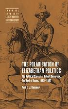 The polarisation of Elizabethan politics : the political career of Robert Devereux, 2nd Earl of Essex, 1585-1597