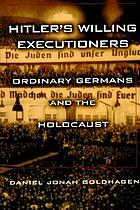 Hitler's willing executioners : ordinary Germans and the HolocaustLos verdugos voluntarios de Hitler : los alemanes corrientes y el holocausto
