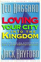 Loving your city into the kingdom : city-reaching strategies for 21st-century revival
