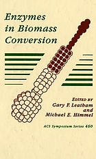 Enzymes in biomass conversion : developed from a symposium sponsored by the Cellulose, Paper, and Textile Division as part of the program of the Biotechnology Secretariat at the 199th National Meeting of the American Chemical Society, Boston, Massachusetts, April 22-27, 1990