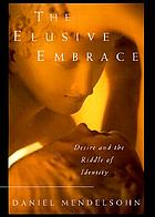 The elusive embrace : desire and the riddle of identity