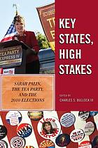 Key states, high stakes : Sarah Palin, the Tea Party, and the 2010 elections