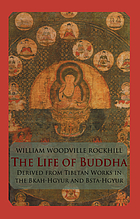 The Life of the Buddha and the early history of his order : derived from Tibetan works in the Bkah-hgyur and Bstan-hgyur followed by notices on the early history of Tibet and Khoten