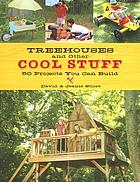 Treehouses and other cool stuff : 50 projects you can build