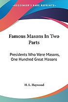 Famous masons. In two parts: Presidents who were masons. One hundred great masons