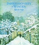 Impressionists in winter : effets de neigeImpressionists in winter : effets de neige : [publ. on the occasion of the exhibition Impressionists in winter: effets de neige, 19 september 1998-3 january 1999, the Phillips Collection, Washington, D.C. ...]