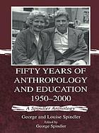Fifty years of anthropology and education, 1950-2000 : a Spindler anthology