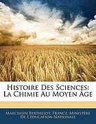 Histoire des sciences ; La chimie au Moyen Âge ; ouvrage publié sous les auspices du Ministère de l'instruction publique