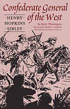 Henry Hopkins Sibley : Confederate general of the West