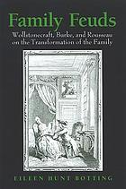 Family feuds : Wollstonecraft, Burke, and Rousseau on the transformation of the family