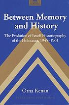 Between memory and history : the evolution of Israeli historiography of the Holocaust, 1945-1961