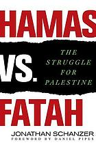 Hamas vs. Fatah : the struggle for Palestine